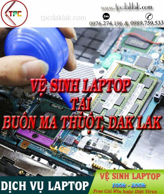 Vệ sinh Laptop tại Buôn Ma Thuột, Dak Lak ( Miễn phí cài Windows, Diệt Virus, Tư Vấn Nâng Cấp )