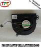 Quạt tản nhiệt CPU Laptop Dell Latitude E5440 - 5540   Fan CPU Dell Latitude E5440 - 5540